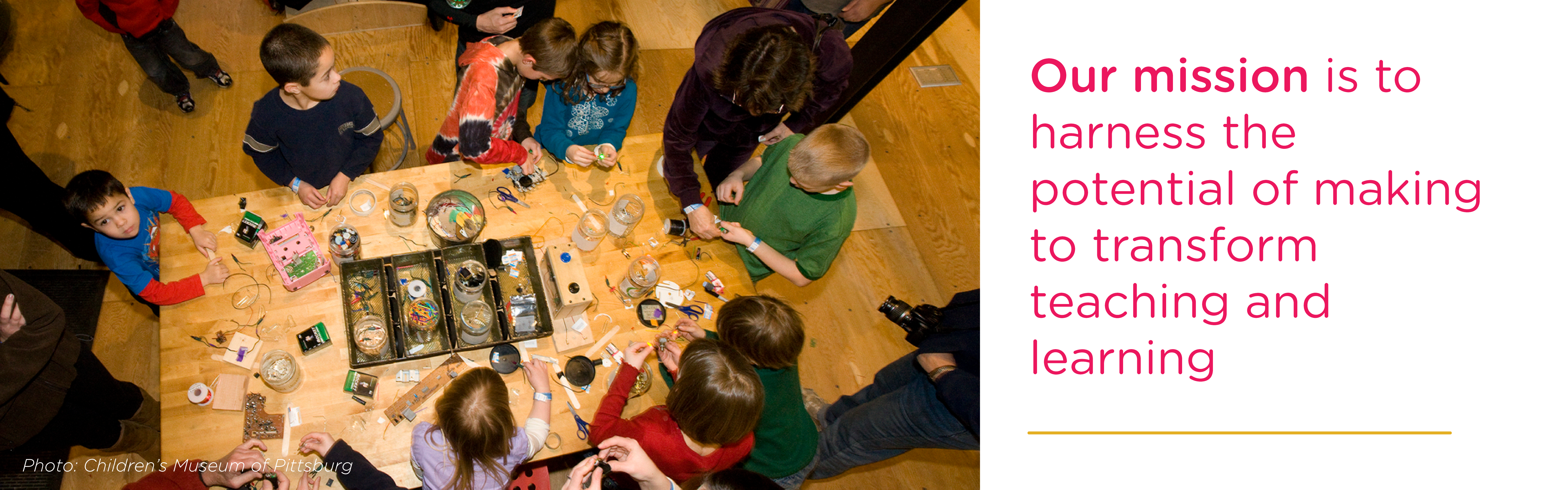 Our mission is to harness the potential of making to transform teaching and learning