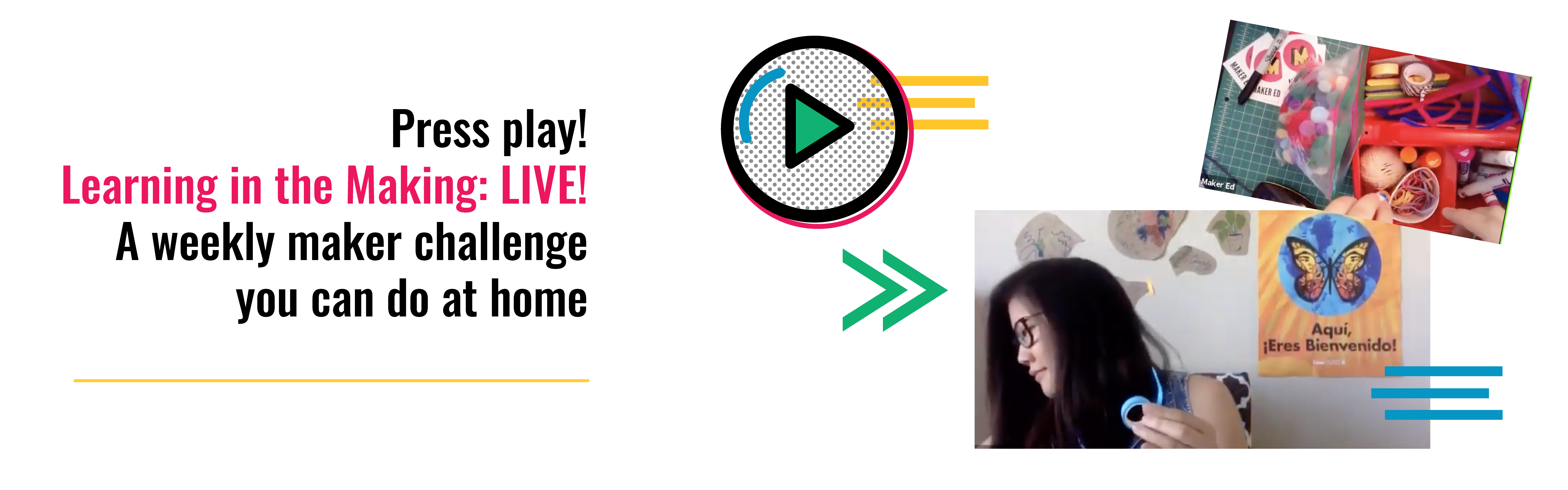 Press play! Learning in the Making: LIVE! A weekly maker challenge you can do at home