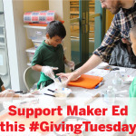 Making Today Count with Maker Ed and #GivingTuesday