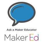 Ask a Maker Educator – Administrator Edition